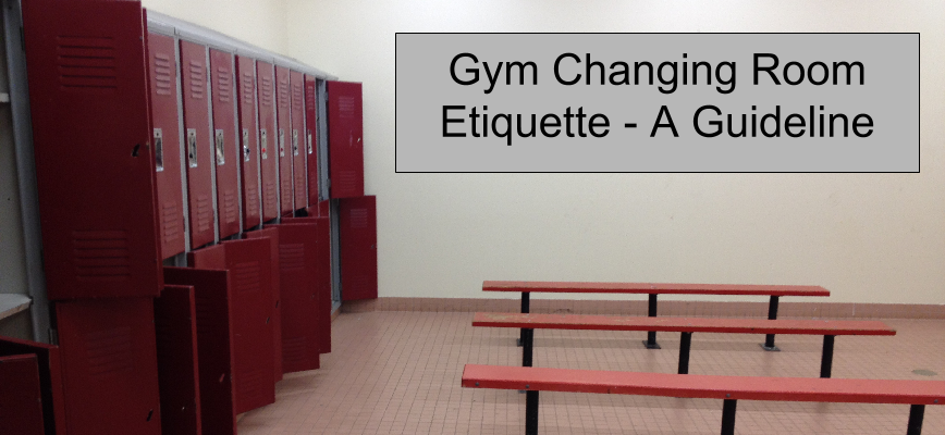 Gym Changing Room Etiquette - A Guideline