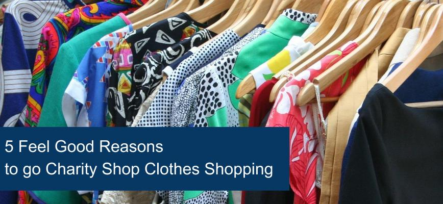 5 Feel Good Reasons To Go Charity Shop Clothes Shopping